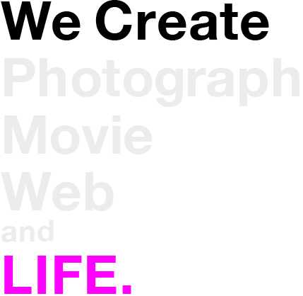 We Create Photograph Movie Web and LIFE.